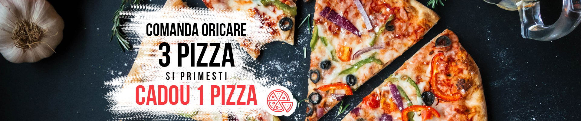 Comanda oricare 3 Pizza si primesti Cadou 1 Pizza